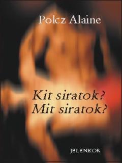 Dr. Polcz Alaine: Kit siratok? Mit siratok?