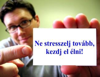Ne stresszelj tovább, kezdj el élni!